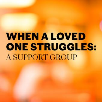 """When A Loved One Struggles: A Support Group"" text over a soft, out of focus orange and yellow background"