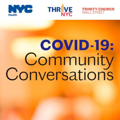 "Orange image with ""Covid-19 Community Conversations"" on top and NYC DOHMH, Thrive NYC and Trinity Church Wall Street logos."